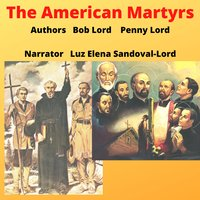 The American Martyrs - Bob Lord, Penny Lord