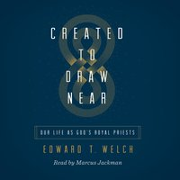 Created to Draw Near: Our Life as God's Royal Priests - Edward T. Welch