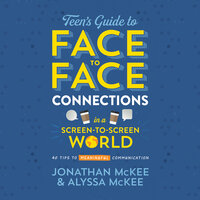 The Teen's Guide to Face-to-Face Connections in a Screen-to-Screen World - Jonathan McKee, Alyssa McKee