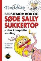 Bedstemor Bob og Søde Sally Sukkertop - den komplette samling - Rune T. Kidde