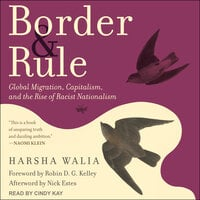 Border and Rule: Global Migration, Capitalism, and the Rise of Racist Nationalism - Harsha Walia