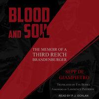 Blood and Soil: The Memoir of A Third Reich Brandenburger - Sepp de Giampietro