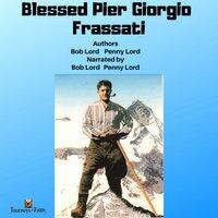 Blessed Pier Giorgio Frassati - Bob Lord, Penny Lord