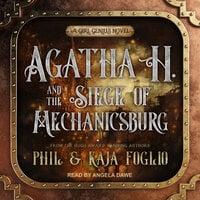 Agatha H. and the Siege of Mechanicsburg - Phil Foglio, Kaja Foglio