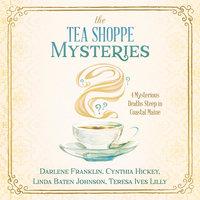 The Tea Shoppe Mysteries - Cynthia Hickey, Darlene Franklin, Teresa Ives Lilly, Linda Baten Johnson