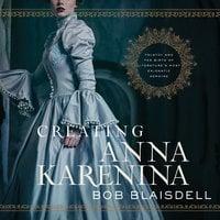 Creating Anna Karenina - Bob Blaisdell