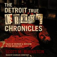 The Detroit True Crime Chronicles - Scott M. Burnstein