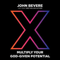 X Multiply Your God-Given Potential - John Bevere