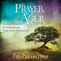 The Prayer of Agur - Jay Payleitner