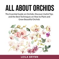 All About Orchids: The Essential Guide on How to Improve Your Short and Long Term Memory, Learn the Best Methods on How to Boost Your Memory Effectively - Leila Brynn