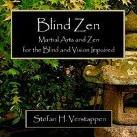 Blind Zen: Martial Arts and Zen for the Blind and Vision Impaired - Stefan H Verstappen