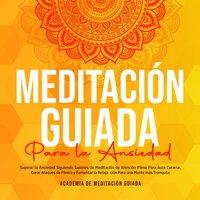 Meditación Guiada Para la Ansiedad - Academia De Meditación Guiada