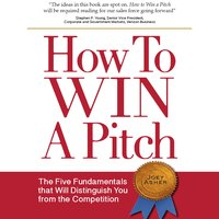 How to Win a Pitch: The Five Fundamentals That Will Distinguish You from the Competition - Joey Asher