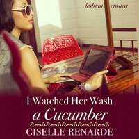 I Watched Her Wash A Cucumber - Giselle Renarde