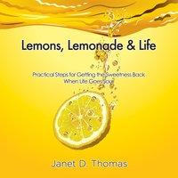 Lemons, Lemonade & Life - Janet D. Thomas