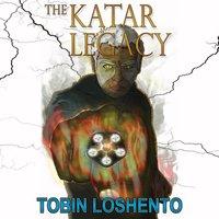The Katar Legacy - Tobin Loshento