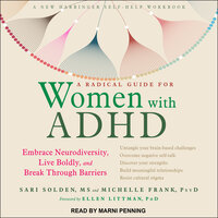 A Radical Guide for Women with ADHD: Embrace Neurodiversity, Live Boldly, and Break Through Barriers - Sari Solden, Michelle Frank