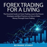 Forex Trading For a Living: The Essential Guide on Forex Trading, Learn the Proven Strategies and Best Practices on How to Make Money Through Forex Trading