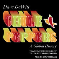 Chile Peppers: A Global History - Dave DeWitt