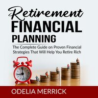 Retirement Financial Planning: The Complete Guide on Proven Financial Strategies That Will Help You Retire Rich. - Odelia Merrick