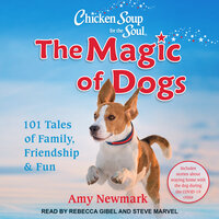 Chicken Soup for the Soul: The Magic of Dogs - Amy Newmark