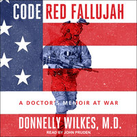 Code Red Fallujah: A Doctor's Memoir at War - Donnelly Wilkes