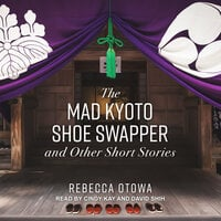 The Mad Kyoto Shoe Swapper and Other Short Stories - Rebecca Otowa