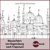 Wasserfahrt von Regensburg nach Trapezunt - Jakob Philipp Fallmerayer