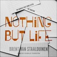 Nothing but Life - Brent van Staalduinen