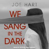 We Sang in the Dark - Joe Hart