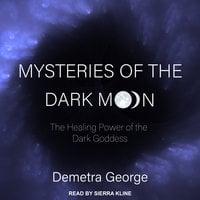 Mysteries of the Dark Moon: The Healing Powers of the Dark Goddess - Demetra George