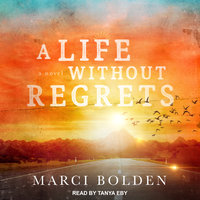 A Life Without Regrets - Marci Bolden