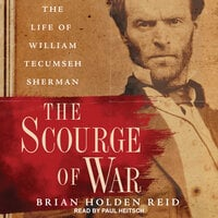 The Scourge of War: The Life of William Tecumseh Sherman - Brian Holden Reid