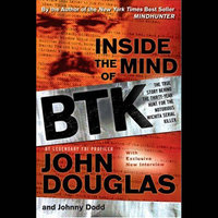 Inside the Mind of BTK: The True Story Behind the Thirty-Year Hunt for the Notorious Wichita Serial Killer - John E. Douglas, Johnny Dodd