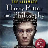 The Ultimate Harry Potter and Philosophy: Hogwarts for Muggles - William Irwin, Gregory Bassham