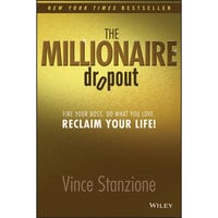 The Millionaire Dropout: Fire Your Boss. Do What You Love. Reclaim Your Life! - Vince Stanzione