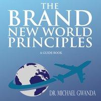 The Brand New World Principles - Michael Gwanda