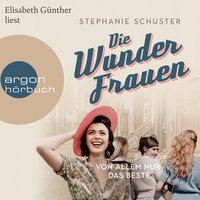 Wunderfrauen-Trilogie, Band 2: Von allem nur das Beste - Stephanie Schuster