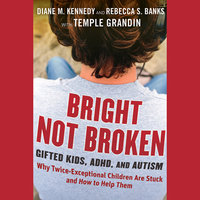 Bright Not Broken: Gifted Kids, Adhd, and Autism - Temple Grandin, Rebecca S. Banks, Diane M. Kennedy