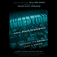 Inception and Philosophy: Because It's Never Just a Dream - David Kyle Johnson, William Irwin