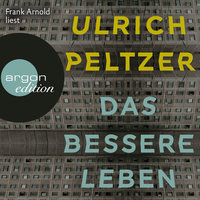 Das bessere Leben - Ulrich Peltzer