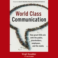 World Class Communication: How Great Ceos Win with the Public, Shareholders, Employees, and the Media - Ken Scudder, Irene B. Rosenfeld, Virgil Scudder