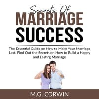 Secrets of Marriage Success: The Essential Guide on How to Make Your Marriage Last, Find Out the Secrets on How to Build a Happy and Lasting Marriage - M.G. Corwin