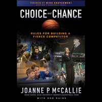 Choice Not Chance: Rules for Building a Fierce Competitor - Mike Krzyzewski, Rob Rains, Joanne P. McCallie