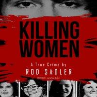 Killing Women: The True Story of Serial Killer Don Miller's Reign of Terror - Rod Sadler