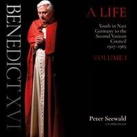 Benedict XVI: A Life - Volume One: Youth in Nazi Germany to the Second Vatican Council, 1927–1965 - Peter Seewald