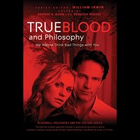 True Blood and Philosophy: We Want to Think Bad Things with You - William Irwin, George A. Dunn, Rebecca Housel