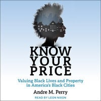 Know Your Price: Valuing Black Lives and Property in America's Black Cities - Andre M. Perry