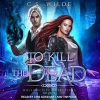 To Kill the Dead - C.S. Wilde