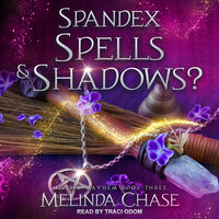 Spandex, Spells and…Shadows? - Melinda Chase